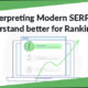 Interpreting Modern SERPs to understand better for Ranking #1