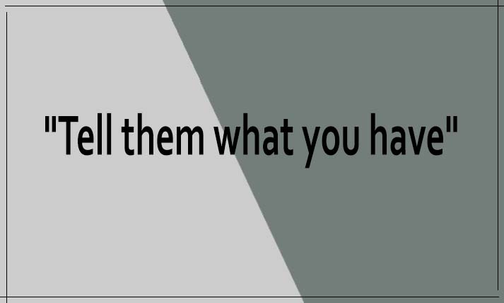 Tell them what you have