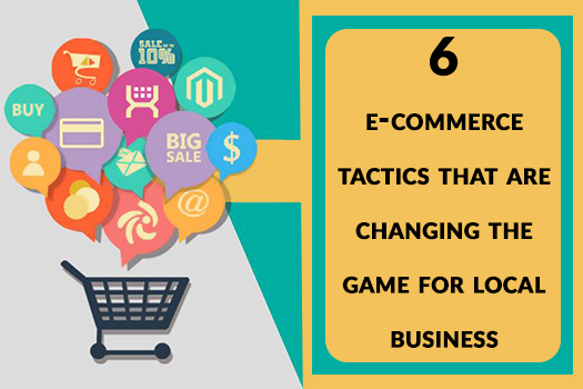 6 e-commerce tactics that are changing the game for local business